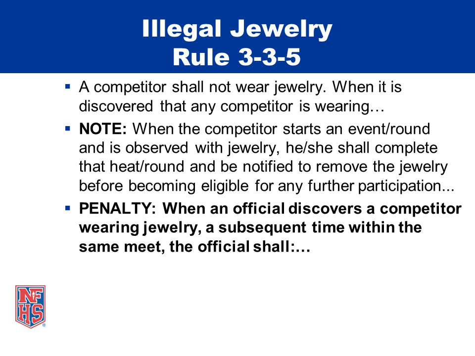 Illegal Jewelry Rule 3-3-5  A competitor shall not wear jewelry.