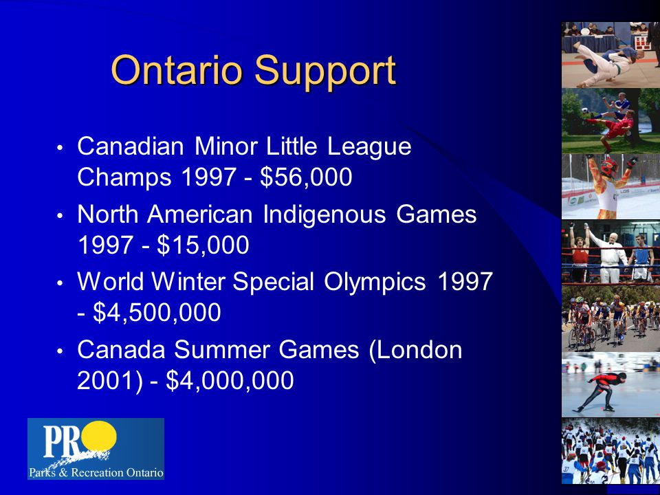 Ontario Support Canadian Minor Little League Champs 1997 - $56,000 North American Indigenous Games 1997 - $15,000 World Winter Special Olympics 1997 - $4,500,000 Canada Summer Games (London 2001) - $4,000,000