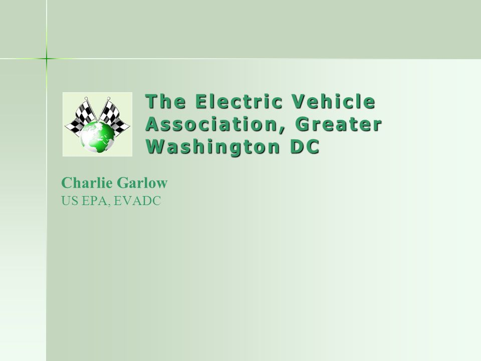 The Electric Vehicle Association, Greater Washington DC Charlie Garlow US EPA, EVADC