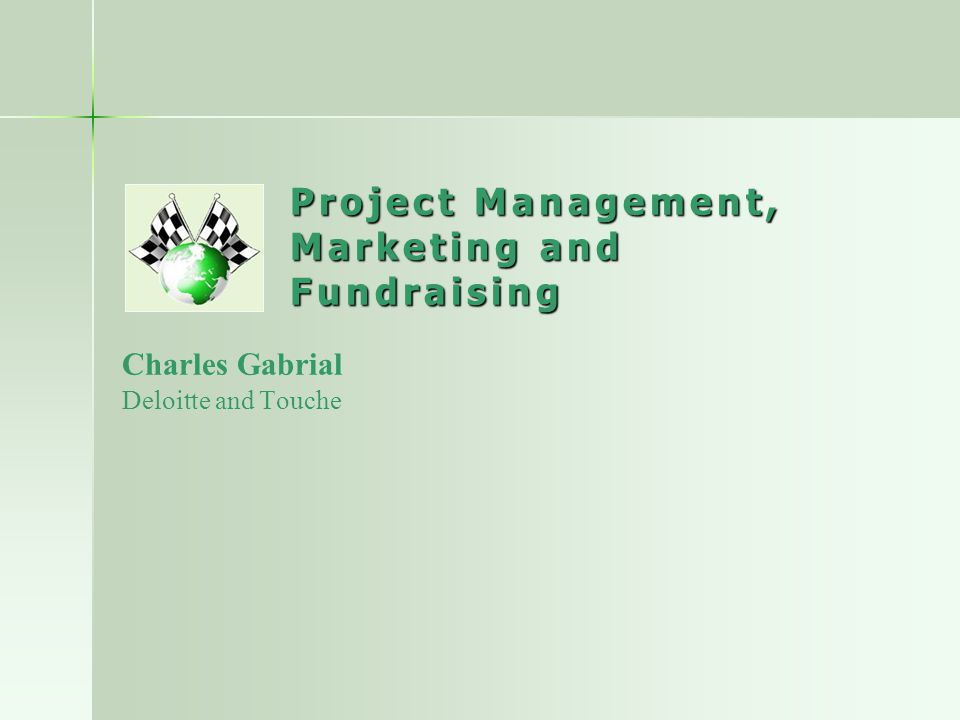 Project Management, Marketing and Fundraising Charles Gabrial Deloitte and Touche