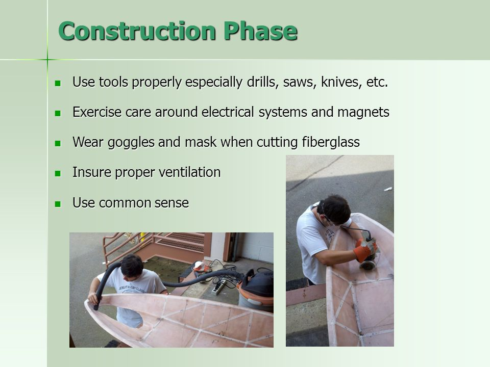 Construction Phase Use tools properly especially drills, saws, knives, etc.