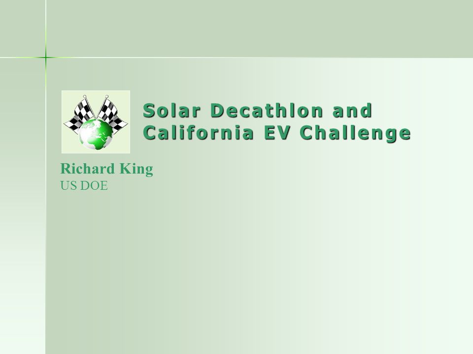 Solar Decathlon and California EV Challenge Richard King US DOE