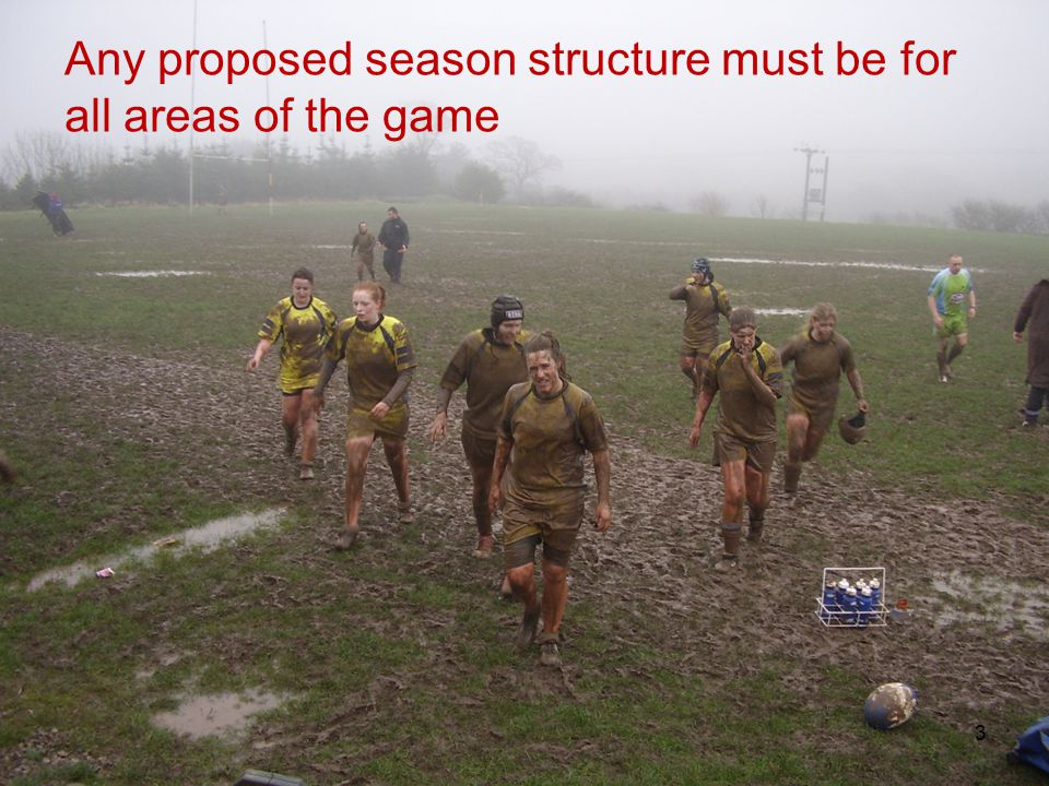 Any proposed season structure must be for all areas of the game 3