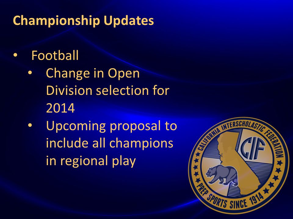 { Championship Updates Football Change in Open Division selection for 2014 Upcoming proposal to include all champions in regional play