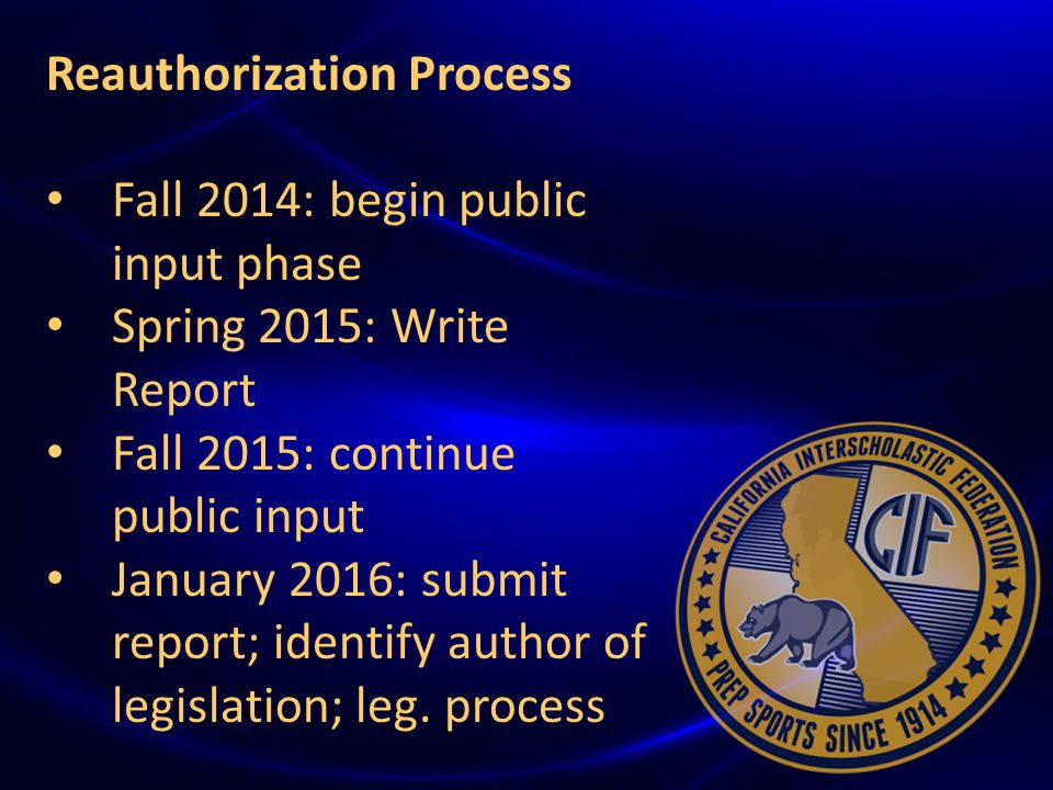 { Reauthorization Process Fall 2014: begin public input phase Spring 2015: Write Report Fall 2015: continue public input January 2016: submit report; identify author of legislation; leg.