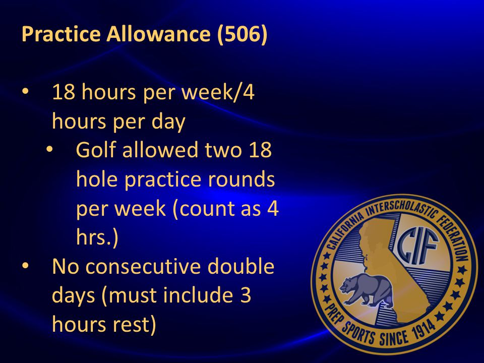 { Practice Allowance (506) 18 hours per week/4 hours per day Golf allowed two 18 hole practice rounds per week (count as 4 hrs.) No consecutive double days (must include 3 hours rest)
