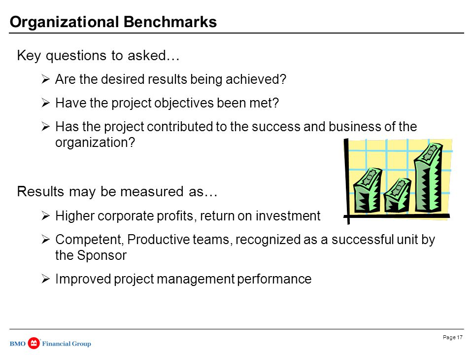 Page 17 Organizational Benchmarks Key questions to asked…  Are the desired results being achieved.