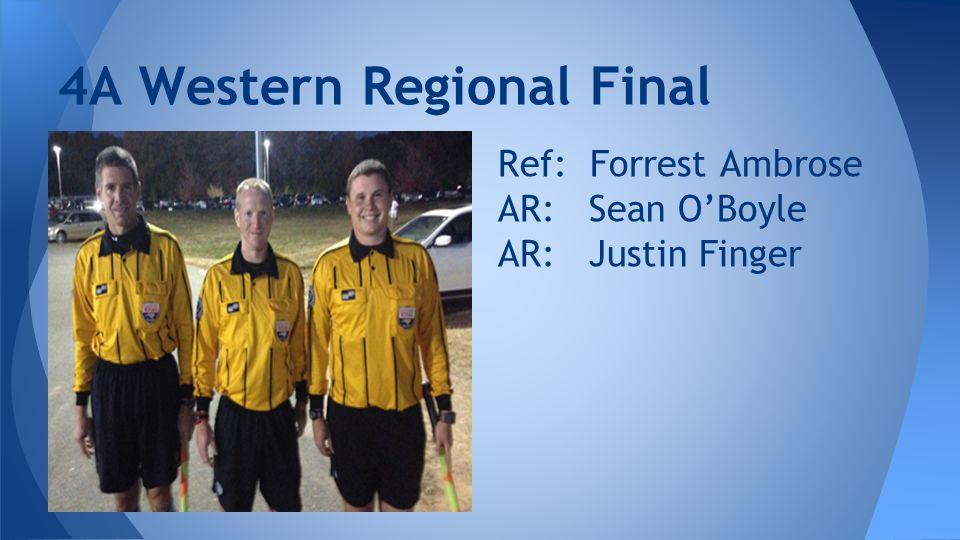 4A Western Regional Final Ref: Forrest Ambrose AR: Sean O'Boyle AR: Justin Finger