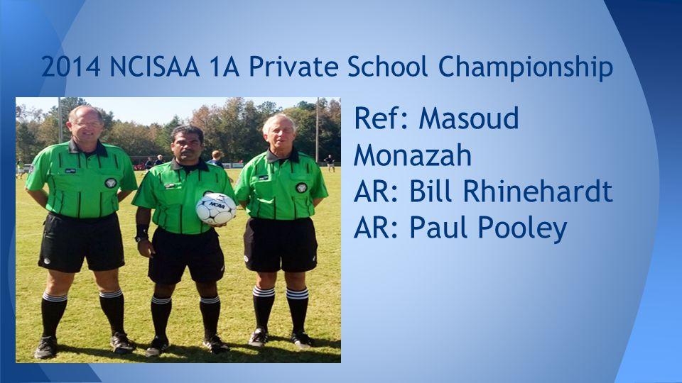 2014 NCISAA 1A Private School Championship Ref: Masoud Monazah AR: Bill Rhinehardt AR: Paul Pooley
