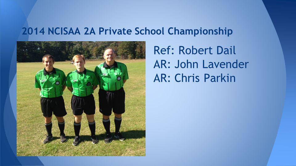 2014 NCISAA 2A Private School Championship Ref: Robert Dail AR: John Lavender AR: Chris Parkin
