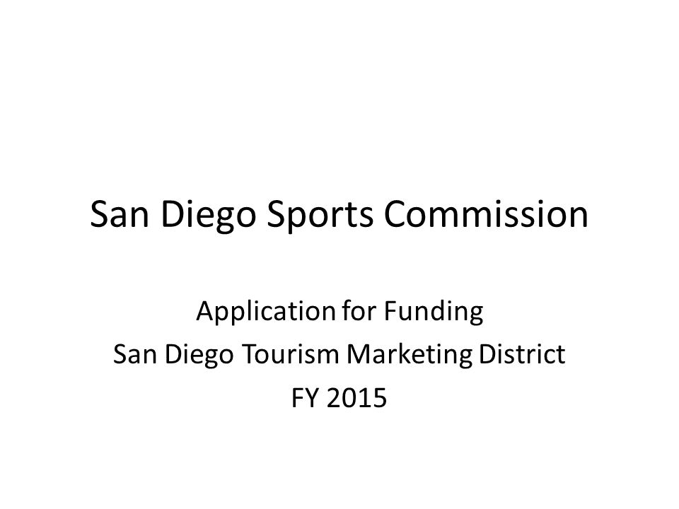 San Diego Sports Commission Application for Funding San Diego Tourism Marketing District FY 2015
