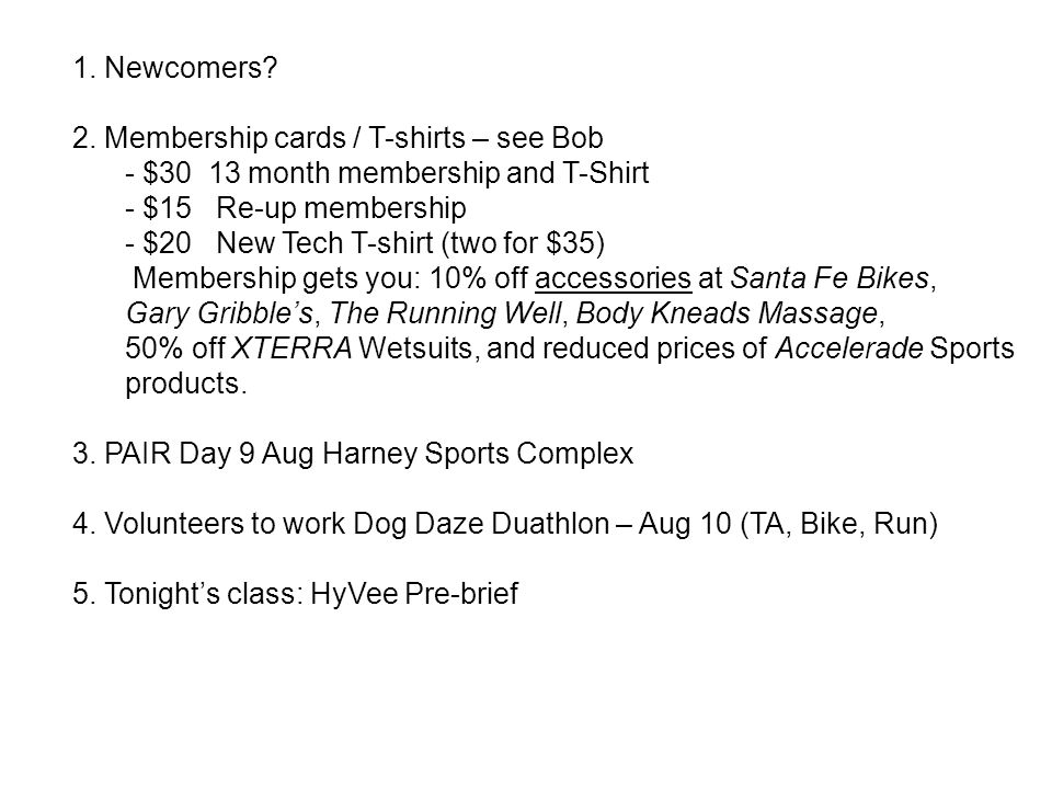1. Newcomers? 2. Membership cards / T-shirts – see Bob - $30 13 month membership and T-Shirt - $15 Re-up membership - $20 New Tech T-shirt (two for $3