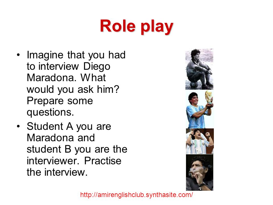 Role play Imagine that you had to interview Diego Maradona.