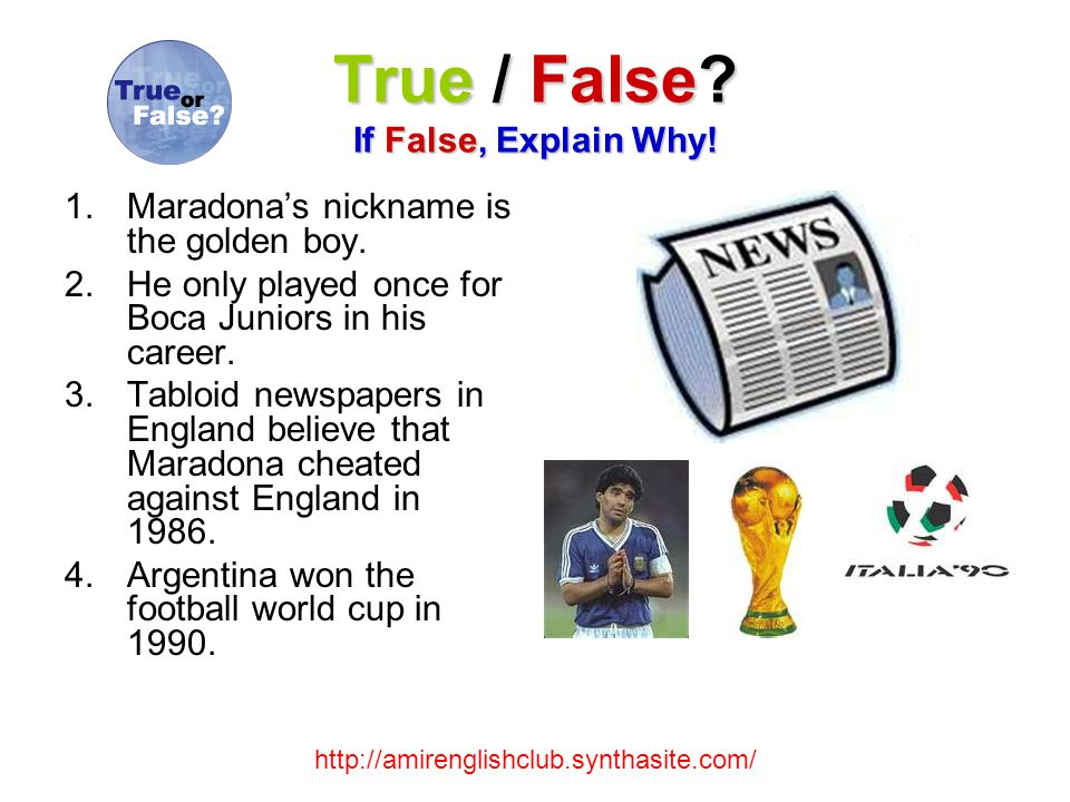 True / False. If False, Explain Why. 1.Maradona's nickname is the golden boy.