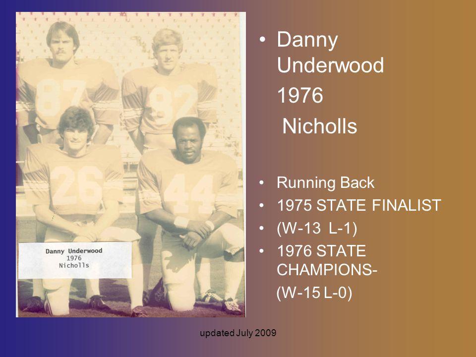updated July 2009 Danny Underwood 1976 Nicholls Running Back 1975 STATE FINALIST (W-13 L-1) 1976 STATE CHAMPIONS- (W-15 L-0)