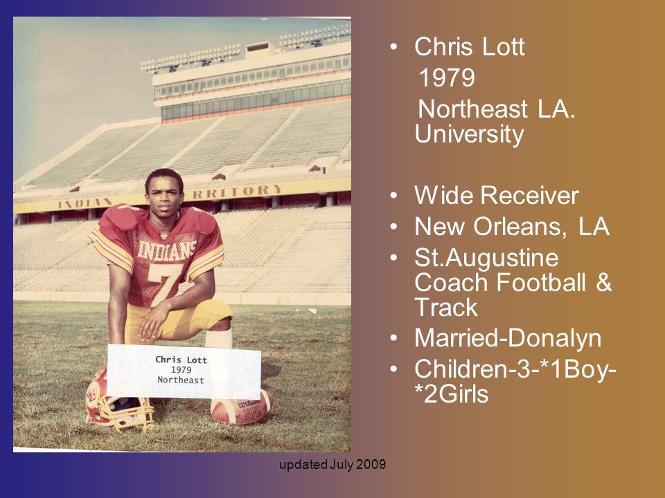 updated July 2009 Chris Lott 1979 Northeast LA. University Wide Receiver New Orleans, LA St.Augustine Coach Football & Track Married-Donalyn Children-