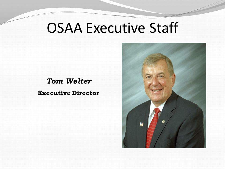 OSAA Executive Staff Peter Weber Assistant Director Cindy Simmons Assistant Director