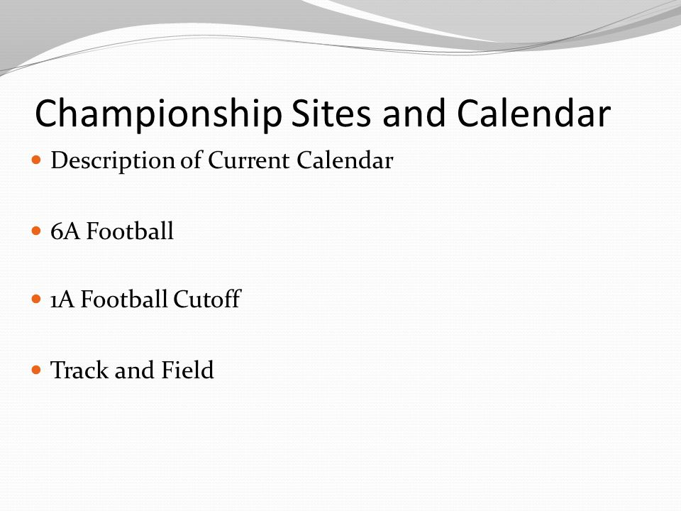 Championship Sites and Calendar Description of Current Calendar 6A Football 1A Football Cutoff Track and Field