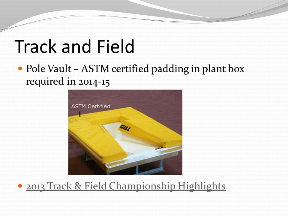 Track and Field Pole Vault – ASTM certified padding in plant box required in 2014-15 2013 Track & Field Championship Highlights