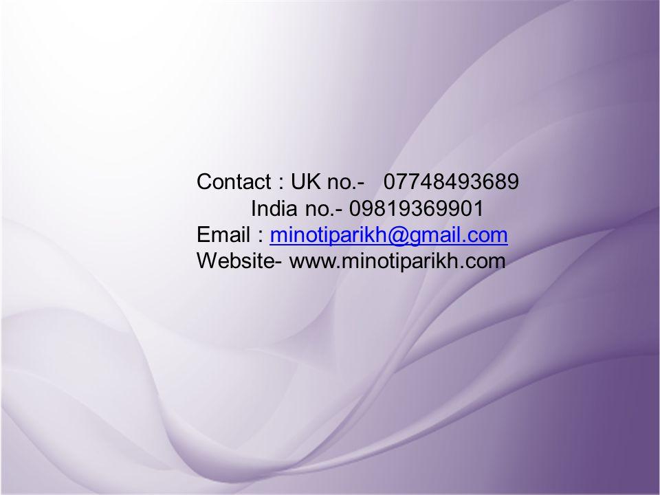 Contact : UK no.- 07748493689 India no.- 09819369901 Email : minotiparikh@gmail.comminotiparikh@gmail.com Website- www.minotiparikh.com