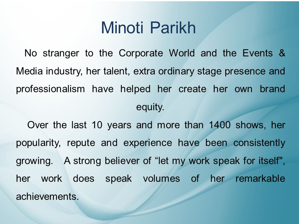 No stranger to the Corporate World and the Events & Media industry, her talent, extra ordinary stage presence and professionalism have helped her create her own brand equity.