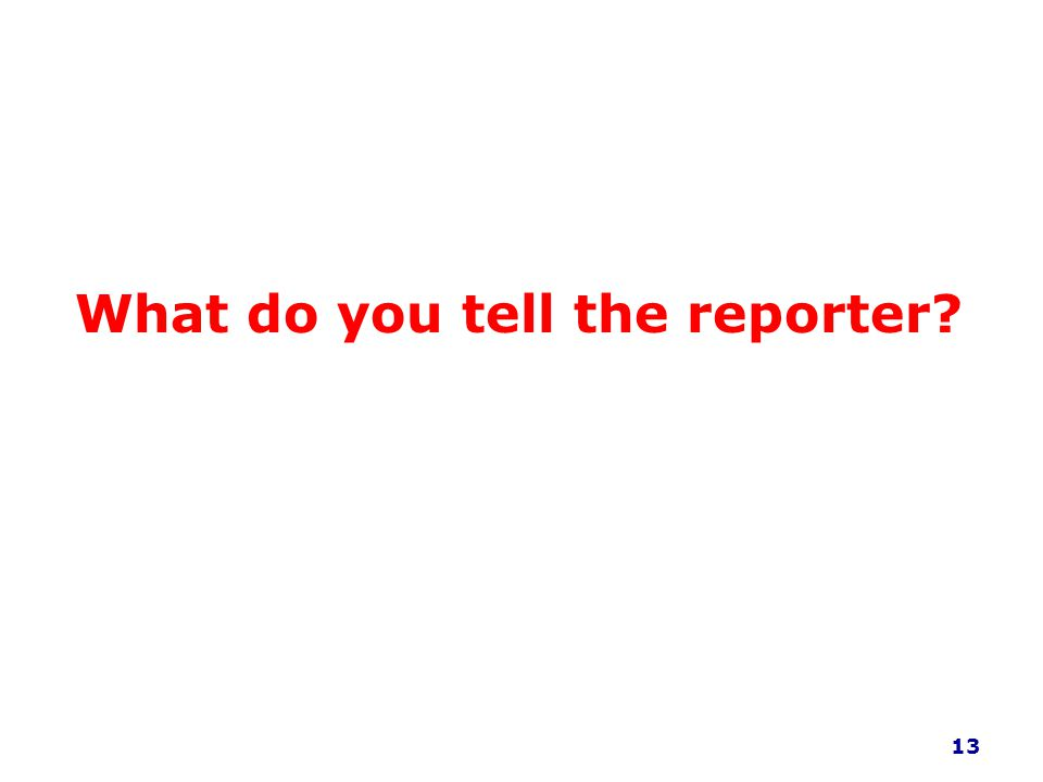 What do you tell the reporter? 13