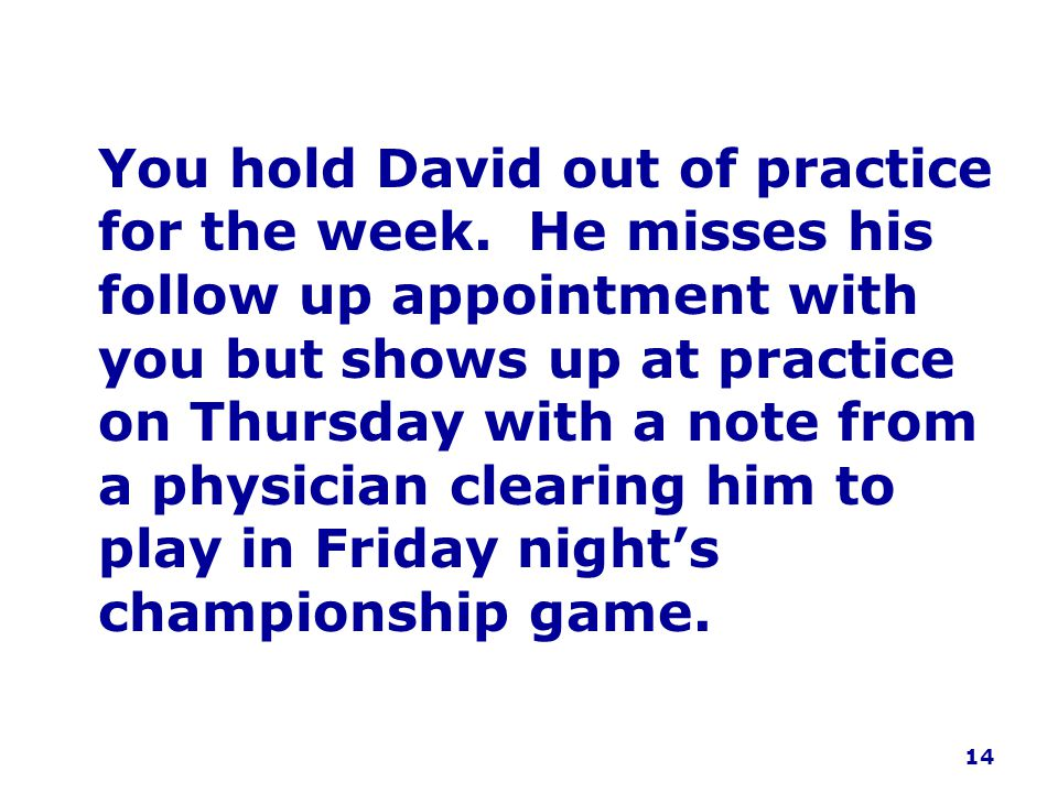 You hold David out of practice for the week.