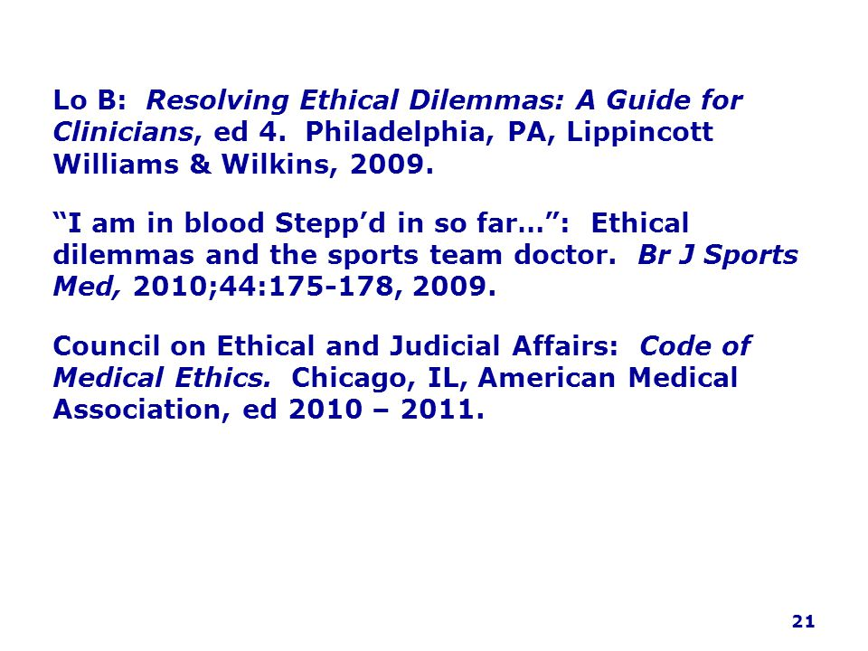 Lo B: Resolving Ethical Dilemmas: A Guide for Clinicians, ed 4.