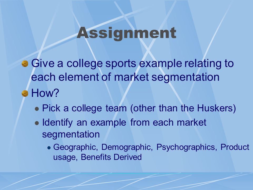 Assignment Give a college sports example relating to each element of market segmentation How.