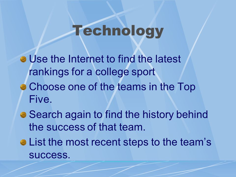 Technology Use the Internet to find the latest rankings for a college sport Choose one of the teams in the Top Five.