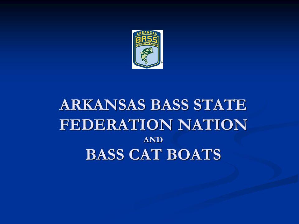 ARKANSAS BASS STATE FEDERATION NATION AND BASS CAT BOATS