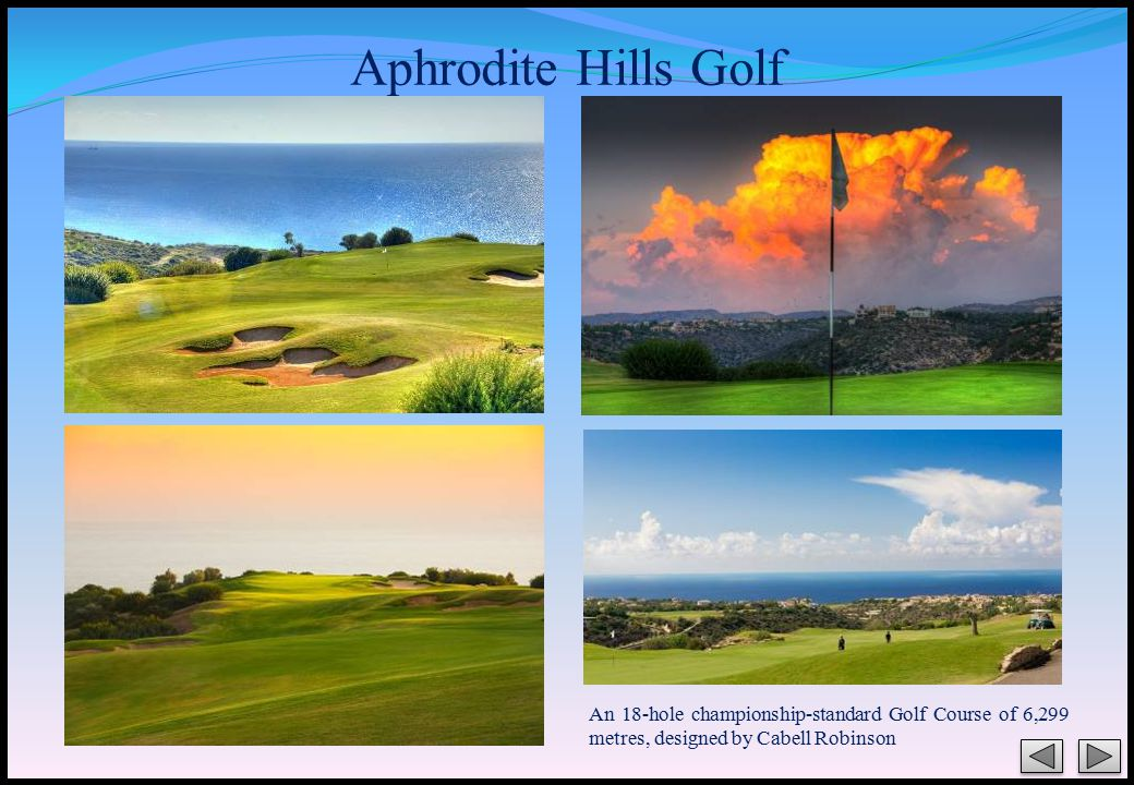 Aphrodite Hills Golf An 18-hole championship-standard Golf Course of 6,299 metres, designed by Cabell Robinson