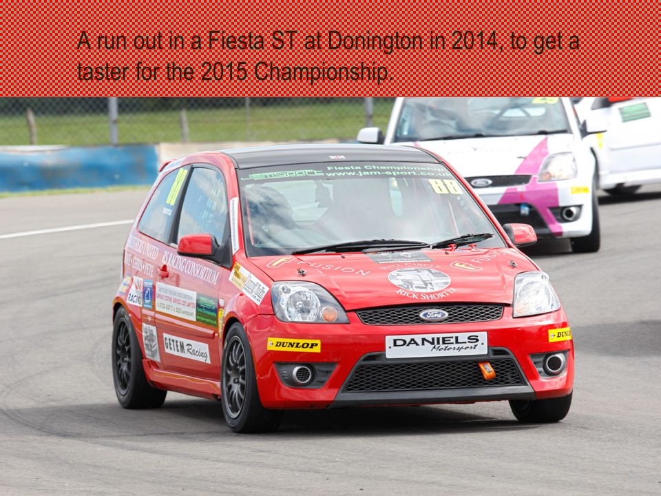 A run out in a Fiesta ST at Donington in 2014, to get a taster for the 2015 Championship.