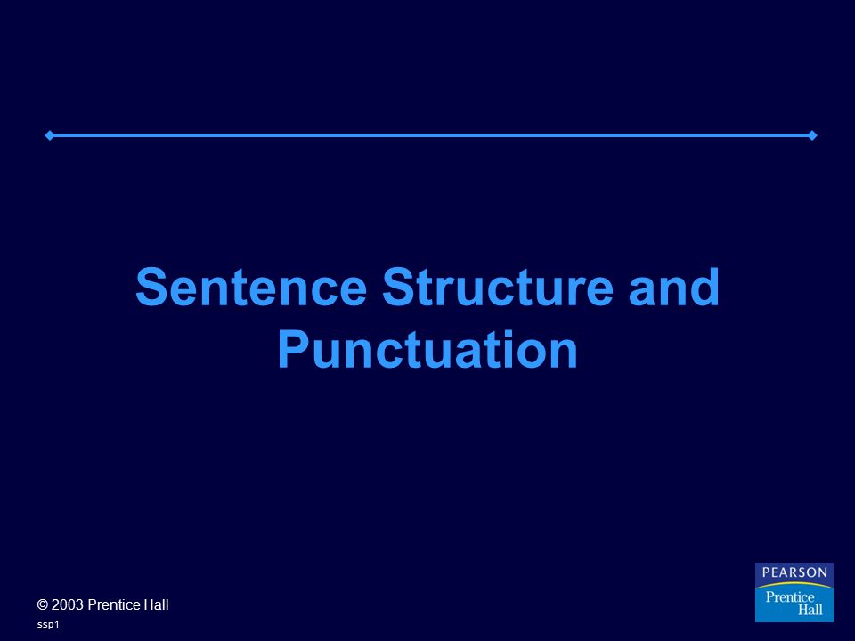 © 2003 Prentice Hall ssp1 Sentence Structure and Punctuation