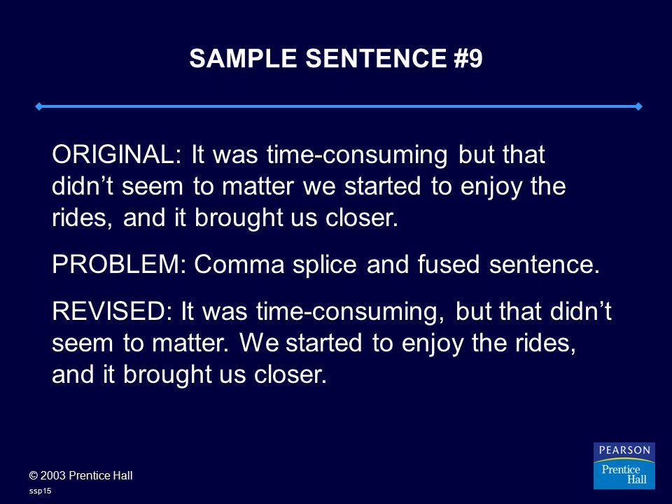 © 2003 Prentice Hall ssp15 SAMPLE SENTENCE #9 ORIGINAL: It was time-consuming but that didn't seem to matter we started to enjoy the rides, and it bro