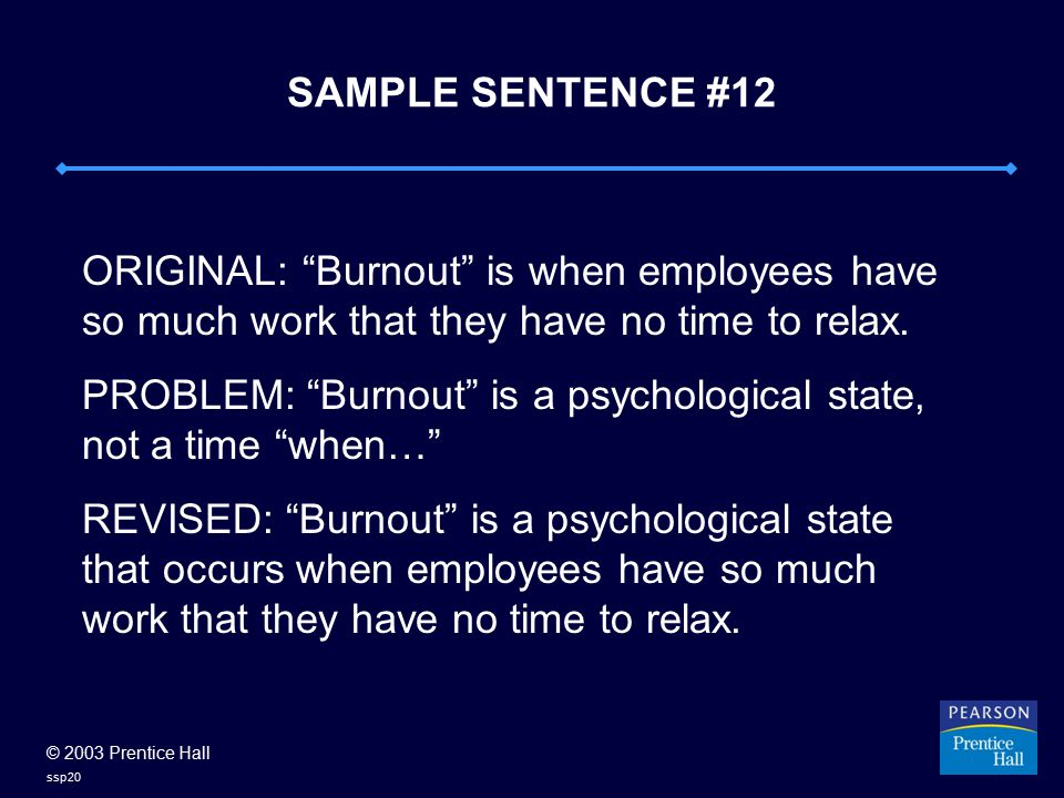 "© 2003 Prentice Hall ssp20 SAMPLE SENTENCE #12 ORIGINAL: ""Burnout"" is when employees have so much work that they have no time to relax. PROBLEM: ""Burn"