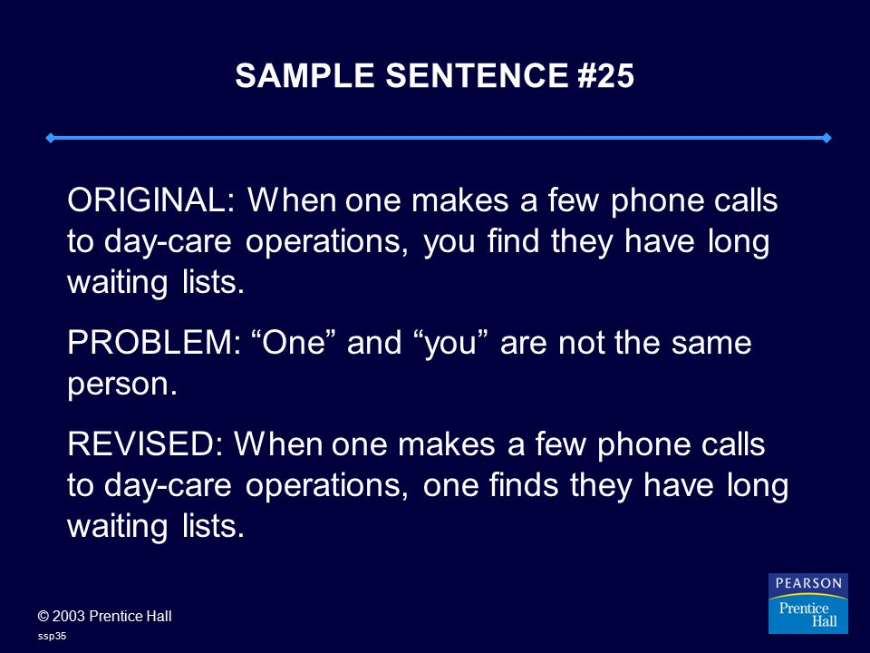© 2003 Prentice Hall ssp35 SAMPLE SENTENCE #25 ORIGINAL: When one makes a few phone calls to day-care operations, you find they have long waiting list
