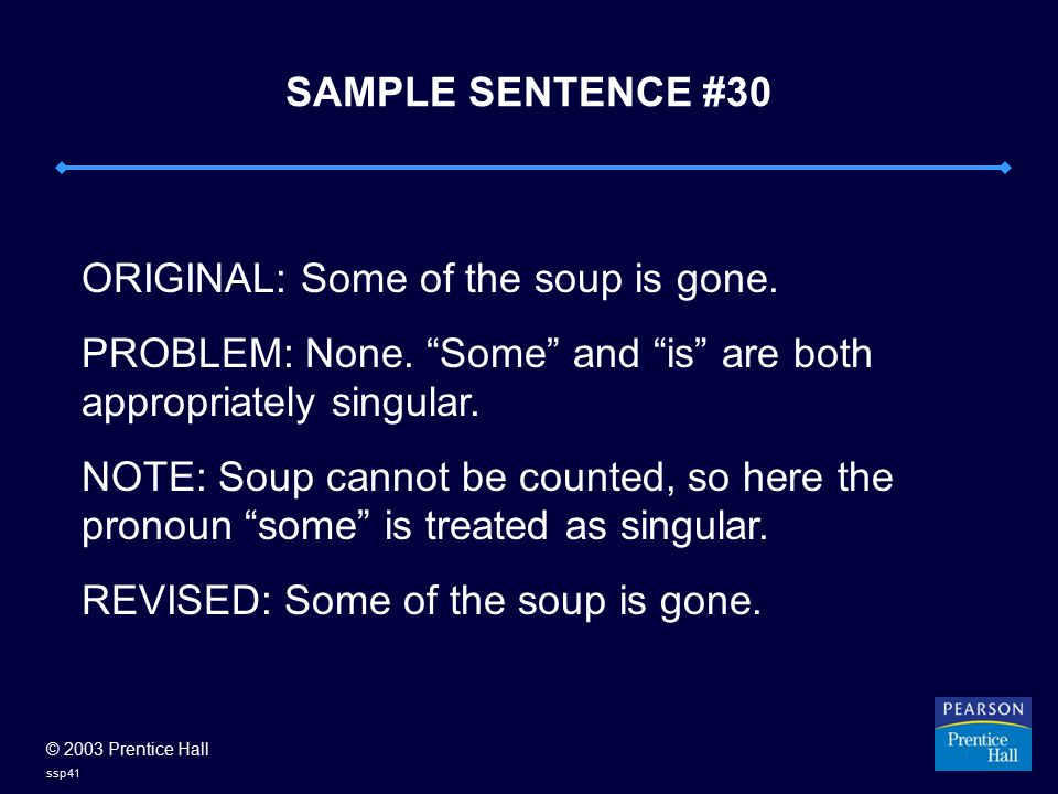 © 2003 Prentice Hall ssp41 SAMPLE SENTENCE #30 ORIGINAL: Some of the soup is gone.