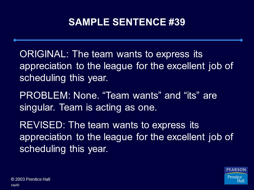 © 2003 Prentice Hall ssp52 SAMPLE SENTENCE #39 ORIGINAL: The team wants to express its appreciation to the league for the excellent job of scheduling