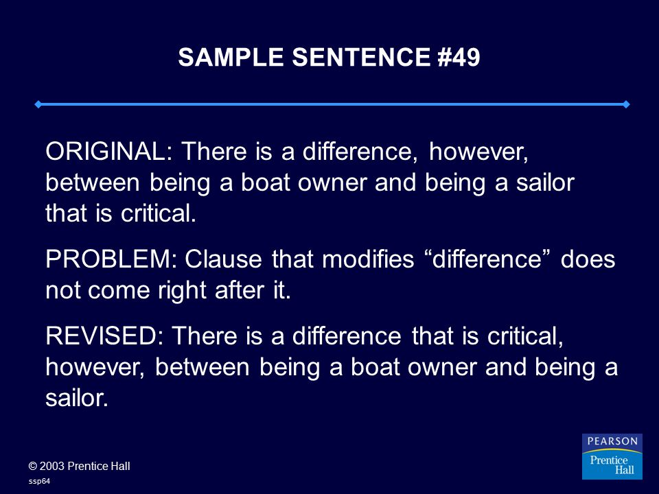 © 2003 Prentice Hall ssp64 SAMPLE SENTENCE #49 ORIGINAL: There is a difference, however, between being a boat owner and being a sailor that is critical.