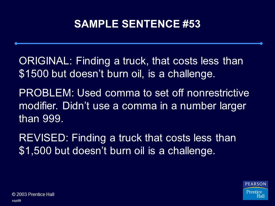 © 2003 Prentice Hall ssp69 SAMPLE SENTENCE #53 ORIGINAL: Finding a truck, that costs less than $1500 but doesn't burn oil, is a challenge.