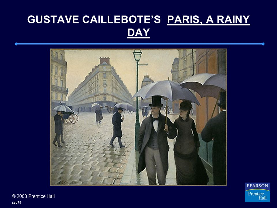 © 2003 Prentice Hall ssp78 GUSTAVE CAILLEBOTE'S PARIS, A RAINY DAY
