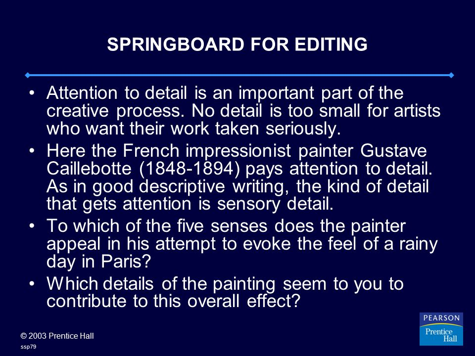 © 2003 Prentice Hall ssp79 SPRINGBOARD FOR EDITING Attention to detail is an important part of the creative process.