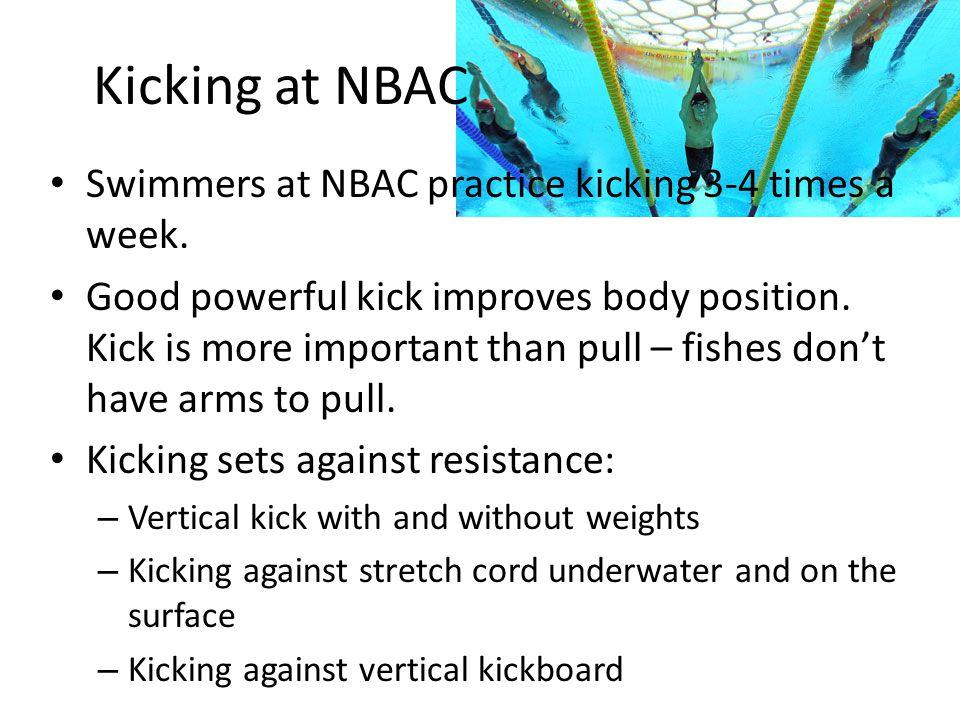 Kicking at NBAC Swimmers at NBAC practice kicking 3-4 times a week.