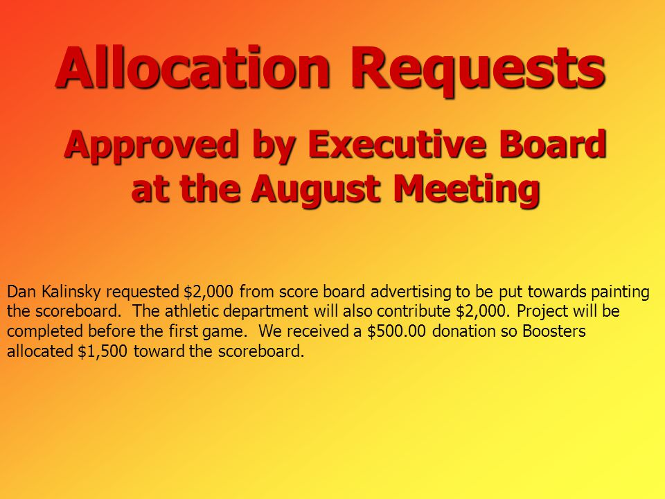 Approved by Executive Board at the August Meeting Allocation Requests Dan Kalinsky requested $2,000 from score board advertising to be put towards painting the scoreboard.