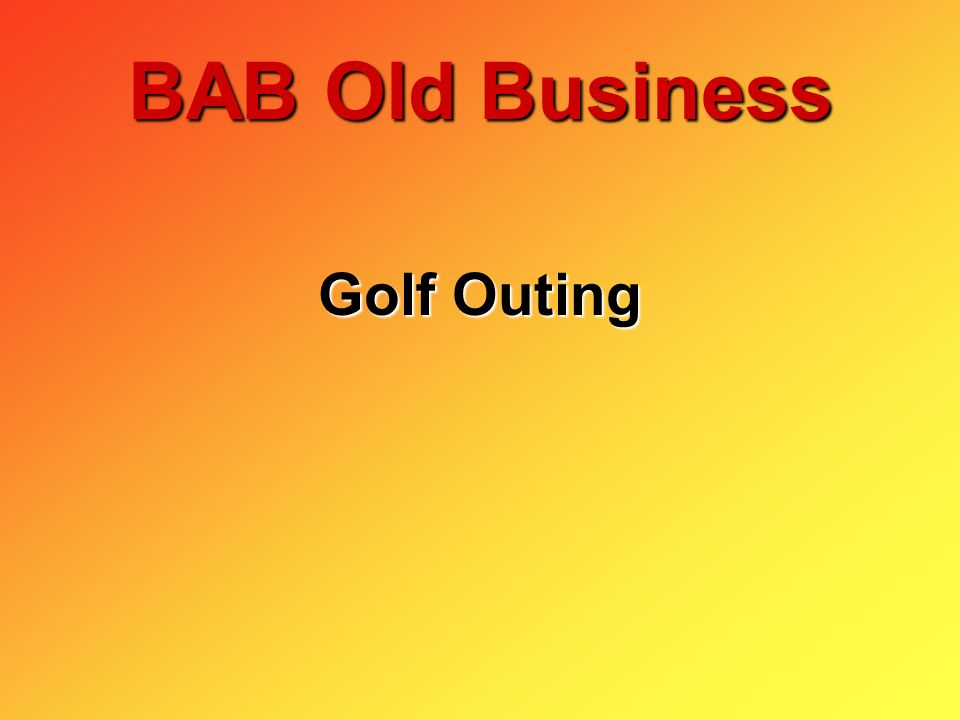 Golf Outing BAB Old Business