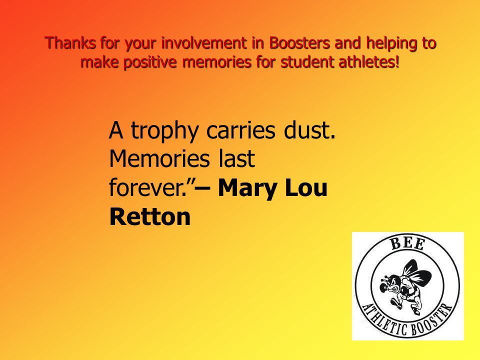 Thanks for your involvement in Boosters and helping to make positive memories for student athletes.