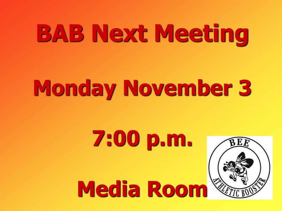 BAB Next Meeting Monday November 3 7:00 p.m. Media Room