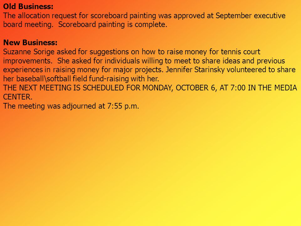 Old Business: The allocation request for scoreboard painting was approved at September executive board meeting.