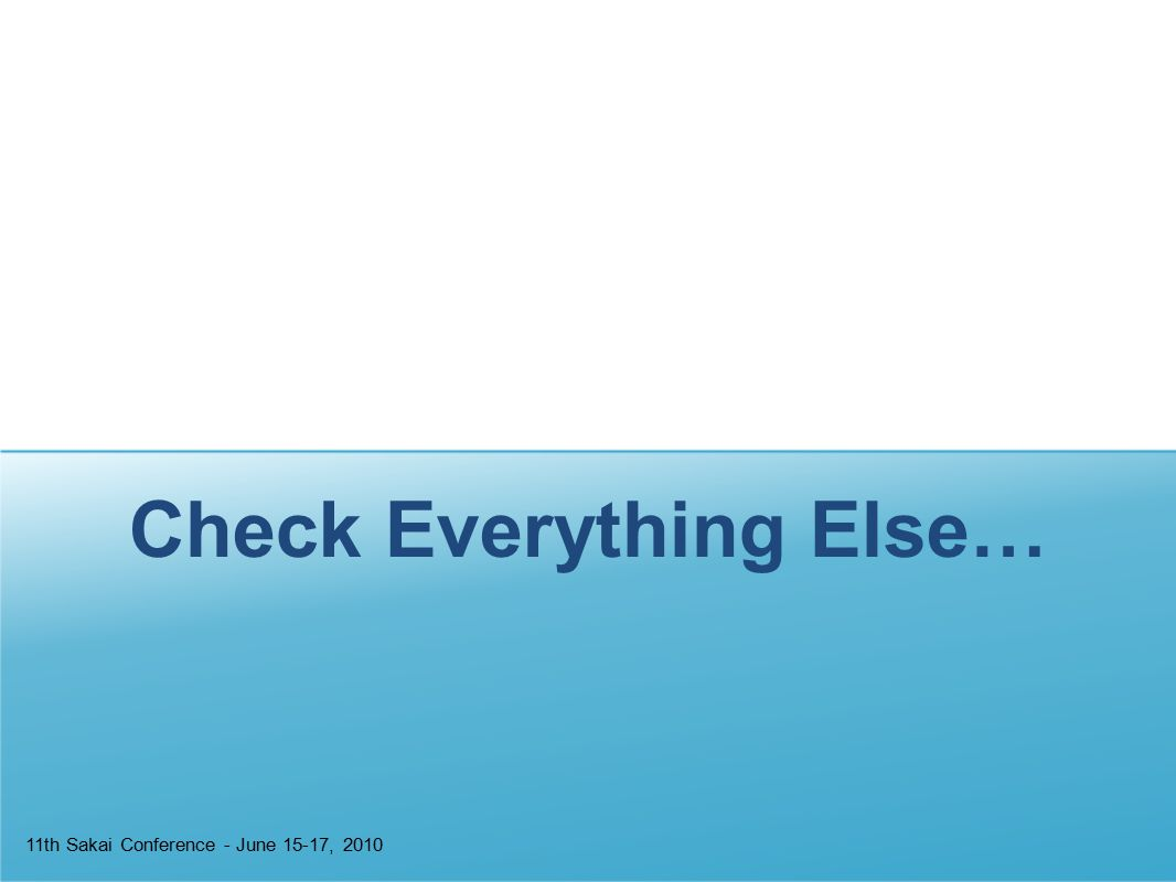 Check Everything Else… 11th Sakai Conference - June 15-17, 2010
